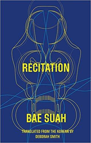 Recitation  by  Bae Suah  tr.  Deborah Smith  (Deep Vellum, Jan. 2017)