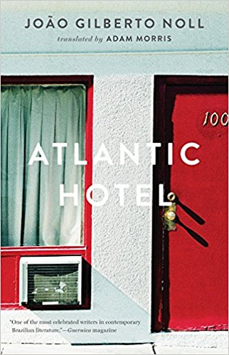 Atlantic Hotel  by  João Gilberto Noll  tr.  Adam Morris  (Two Lines Press, May 2017)