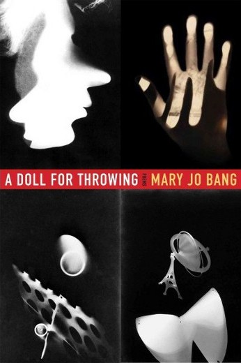 A Doll for Throwing  by  Mary Jo Bang  (Graywolf, Aug. 2017)  Reviewed by  Meghan Forbes