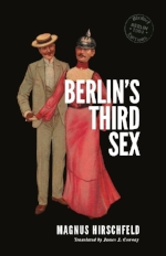 Berlin's Third Sex  by Magnus Hirschfeld translated by James J. Conway (Rixdorf Editions 2017)