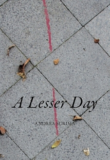 A Lesser Day   by Andrea Scrima  (Spuyten Duyvil, 2010 and 2018)