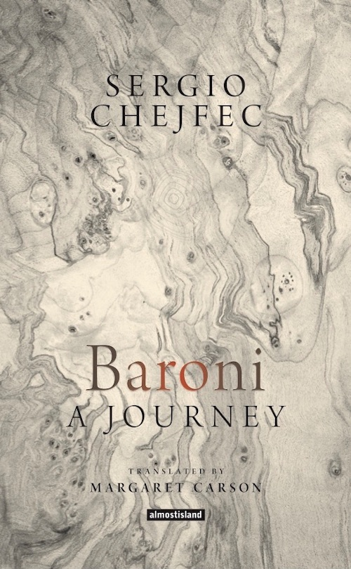Baroni: A Journey  by  Sergio Chejfec  Translated by  Margaret Carson  (Almost Island Books, Feb. 2017)  Reviewed by  Darren Huang