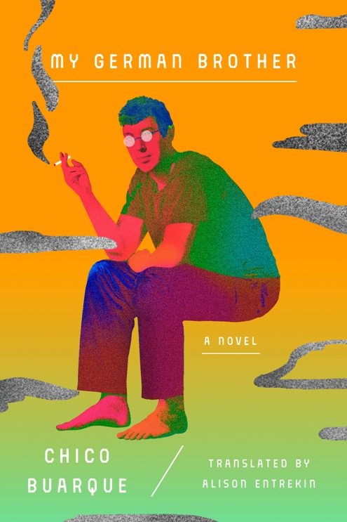 My German Brother  by  Chico Buarque  trans.  Alison Entrekin  (Farrar, Straus & Giroux, June 2018)  Reviewed by  Chad Felix