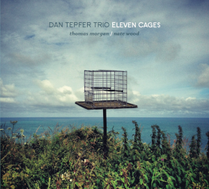 Dan Tepfer Trio   Eleven Cages   Thomas Morgan, bass Nate Wood, drums  Sunnyside Records SSC 1442 June 2, 2017