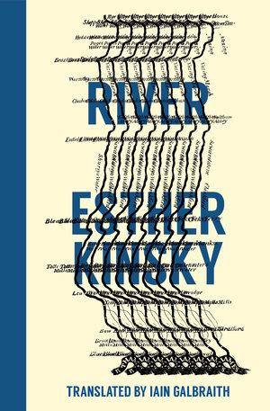 River  by  Esther Kinsky  Translated by  Iain Galbraith  (Fitzcarraldo, Jan. 2018; Transit Books, Sept. 2018)  Reviewed by  Joseph Schrieber