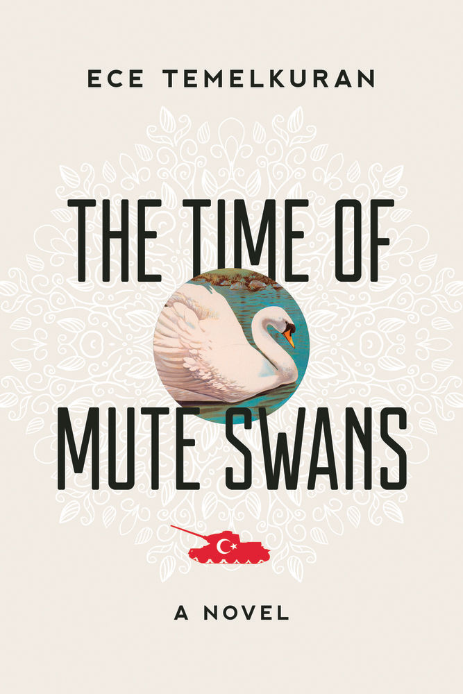The Time of Mute Swans  by  Ece Temelkuran  tr.  Kenneth Dakan  (Arcade Publishing 2017)