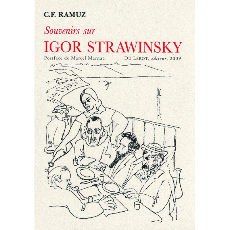 Souvenirs sur Igor Strawinsky  by  Charles-Ferdinand Ramuz  (Gallimard, 1929)  Selection translated from the French by  David H. Pickering
