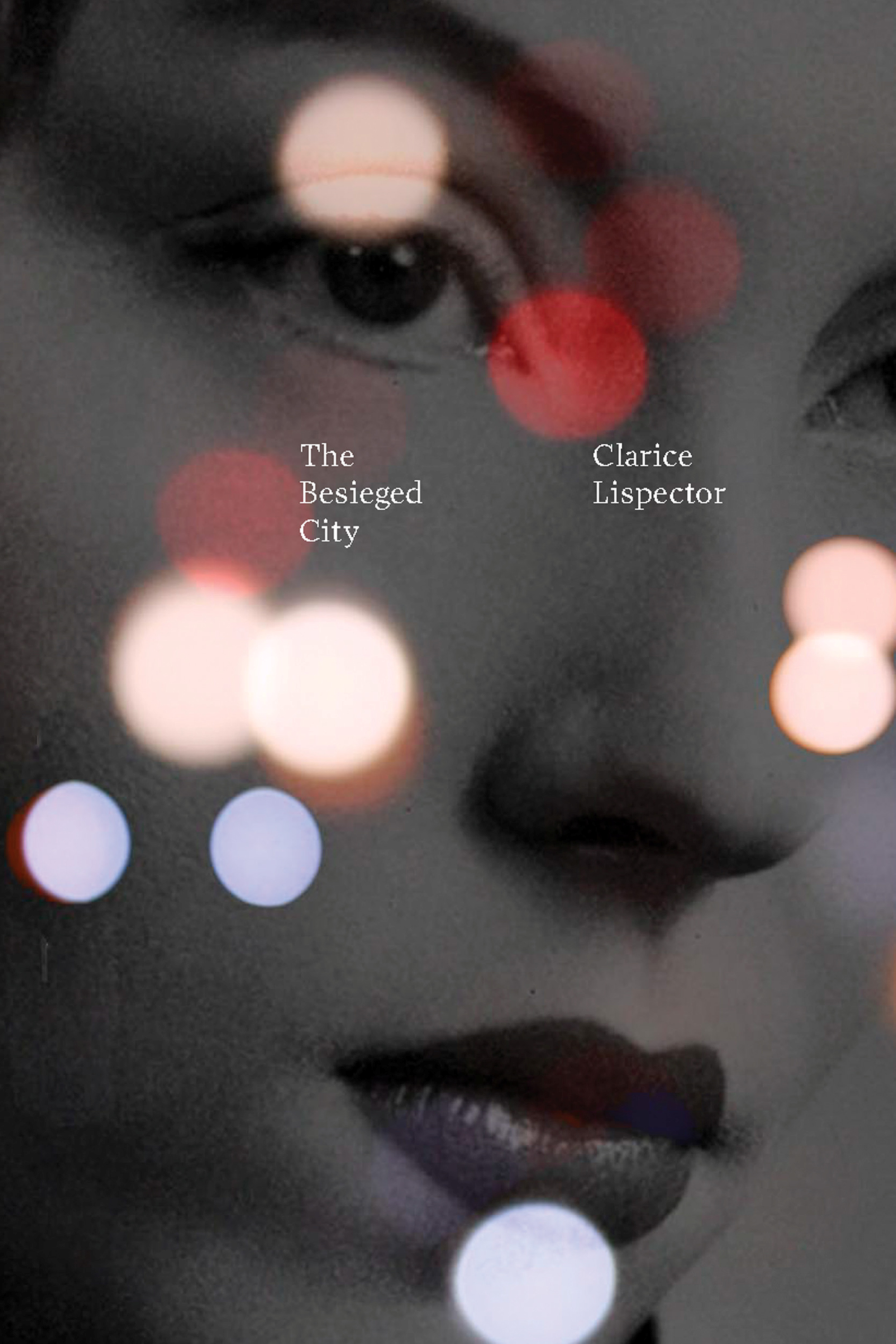 The Besieged City  by  Clarice Lispector  tr.  Jonny Lorenz  (New Directions, Apr. 2019)  Reviewed by  Daniel Fraser