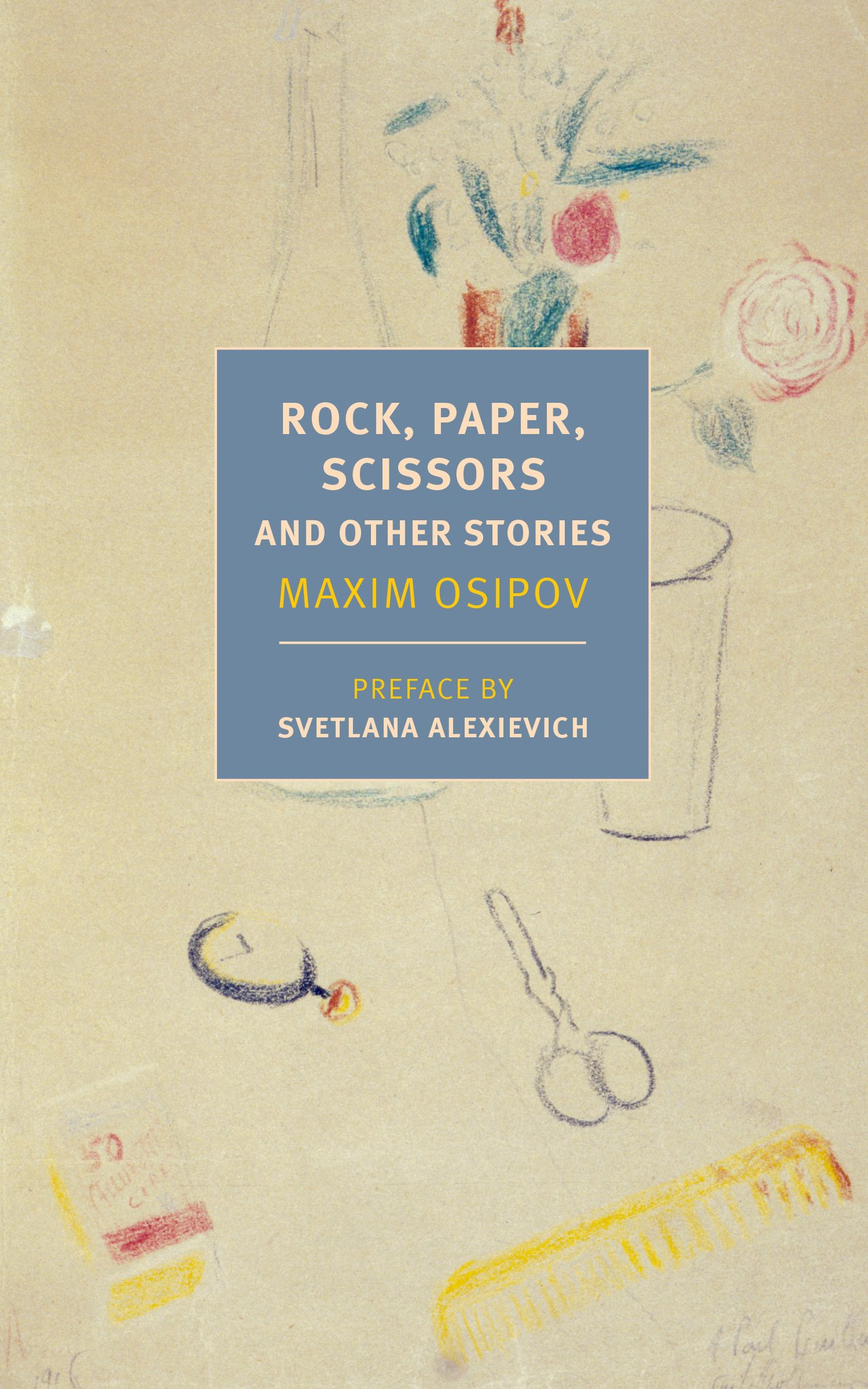 Rock, Paper, Scissors and Other Stories  by Maxim Osipov  tr. Boris Dralyuk, Alex Fleming, and Anne Marie Jackson  (NYRB, April 2019)    Reviewed by Hilah Kohen