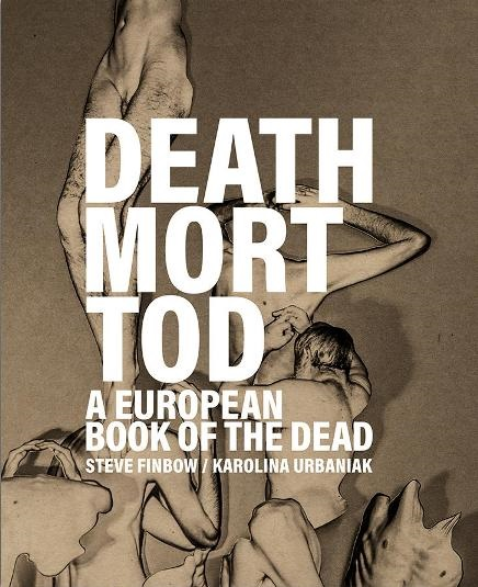 Death Mort Tod :  A European Book of the Dead   text by  Steve Finbow  images by  Karolina Urbaniak  (Infinity Land Press, 2019)  Reviewed by  Tomoé Hill