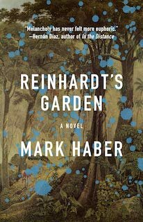 Reinhardt's Garden   by  Mark Haber  (Coffee House Press, Oct. 1, 2019)  Reviewed by  Tobias Carroll