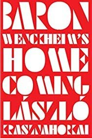 Baron Wenckheim's Homecoming  by  László Krasznahorkai  tr.  Ottilie Mulzet  (New Directions, September 2019)  Reviewed by  David Auerbach