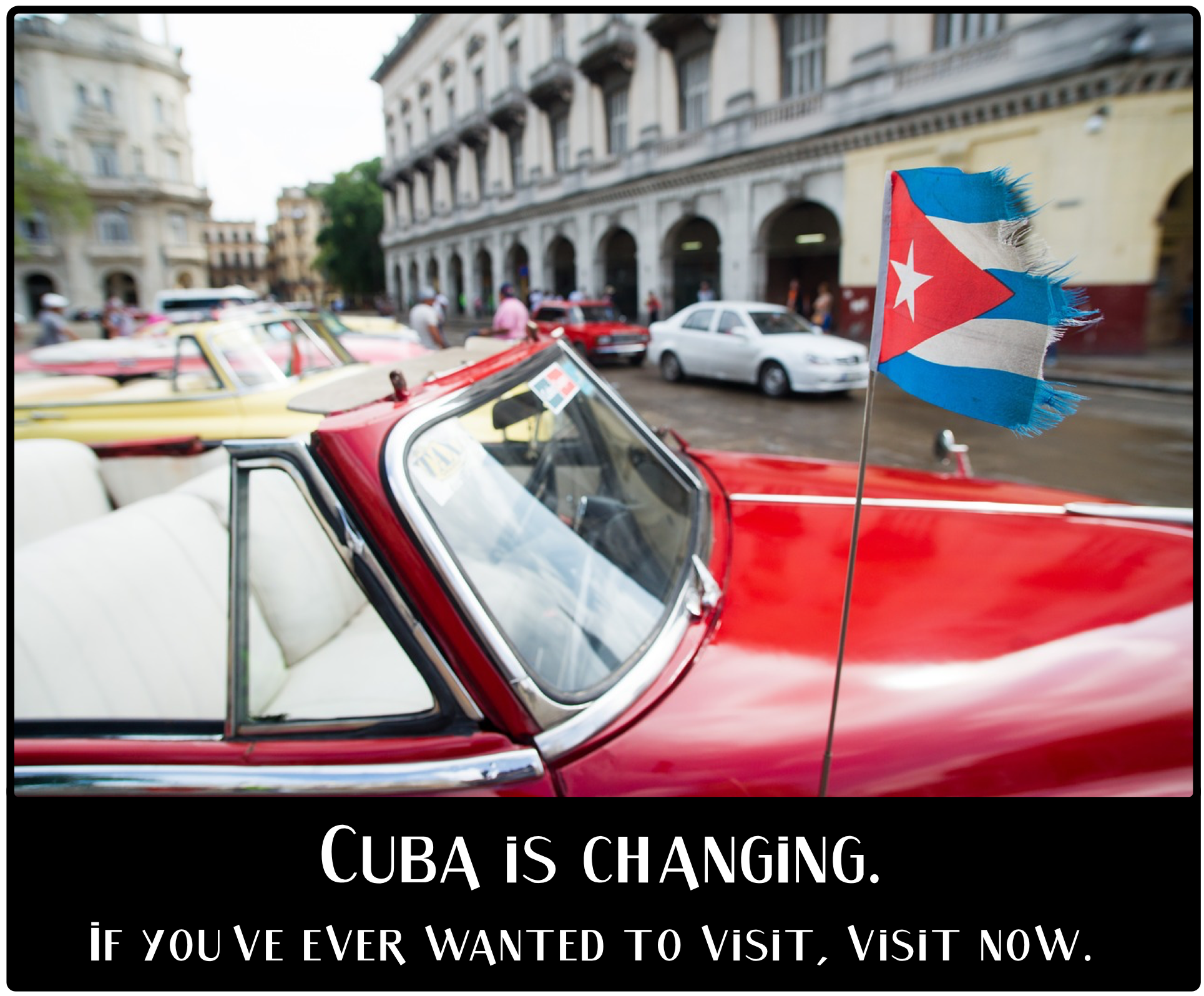 Cuba is changing. If you've ever wanted to visit, visit now.