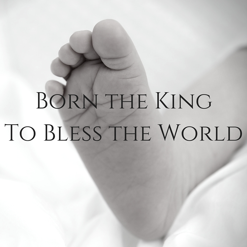 Born the King to Bless the World.jpg