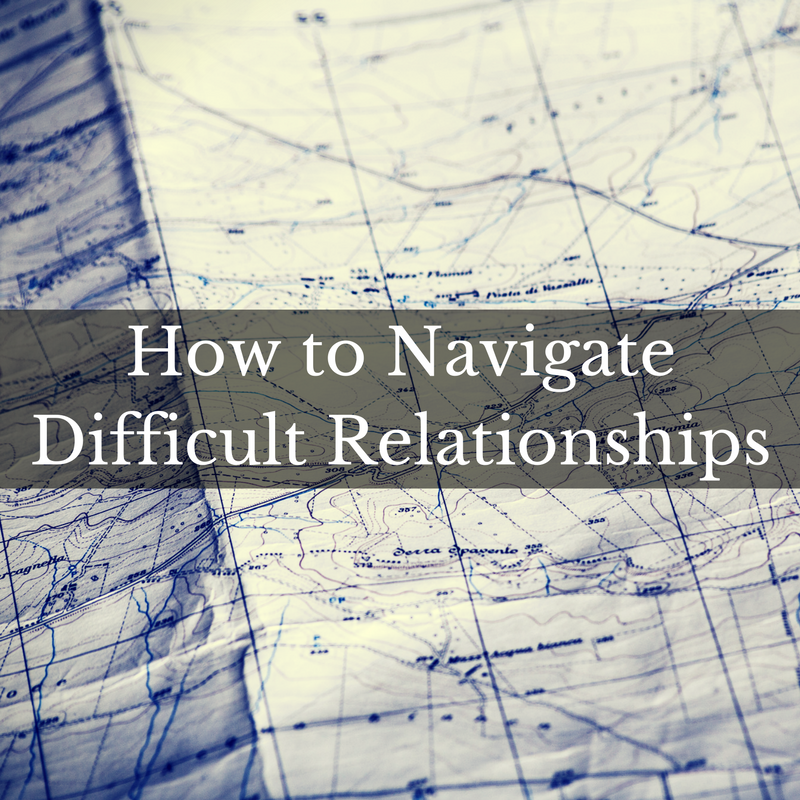 HOW TO NAVIGATE DIFFICULT RELATIONSHIPS.png
