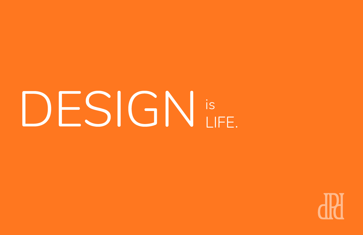 DESIGN IS LIFE