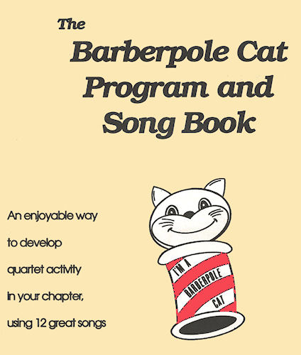 The  Barberpole Cat Song Book : a collection of songs known by barbershoppers worldwide.