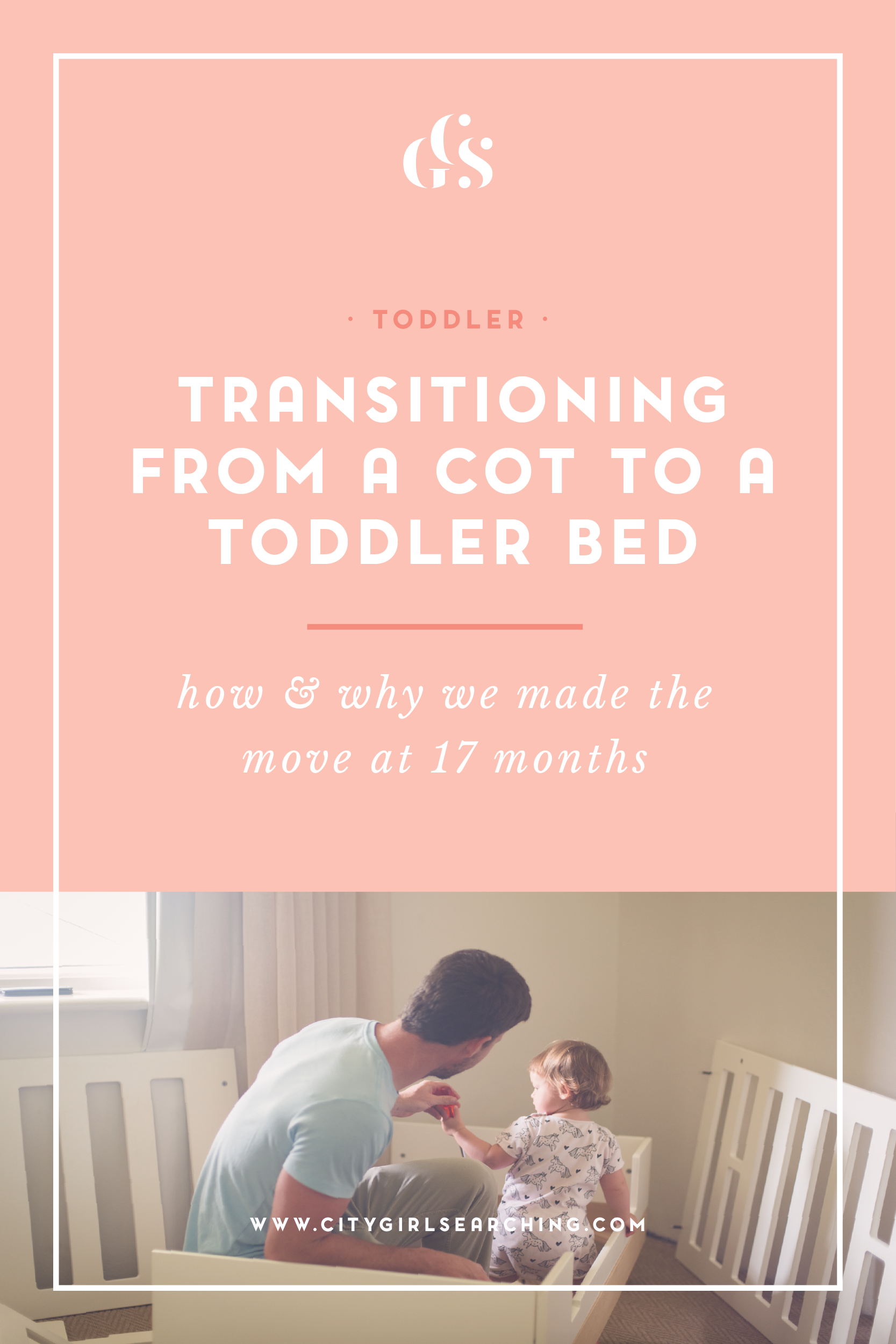Transitioning From A Cot to a Toddler Bed at 17 Months Tips CityGirlSearching Blog-01.png