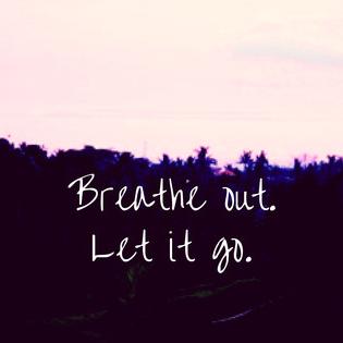 Breathe out. Let it go.