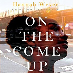On The Come Up  by Hannah Weyer.   Audio Book Voiced by Yolonda Ross, listen free on Audible  .
