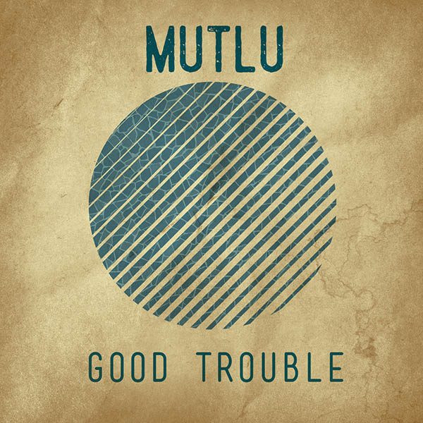 MUTLU_GOODTROUBLE_FRONT COVER_DIGITAL2.jpg