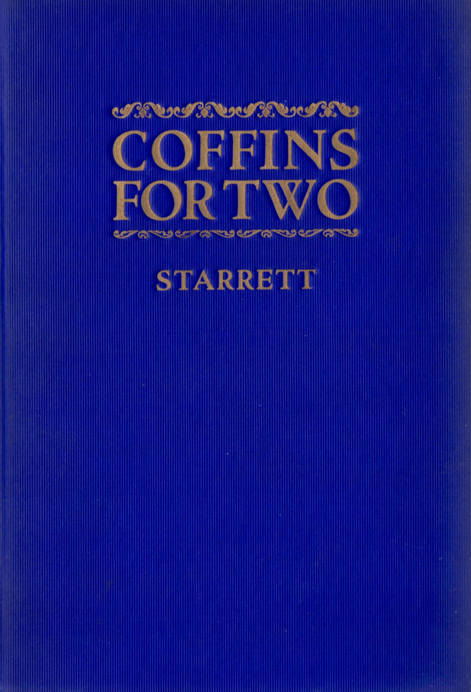 The cover for  Coffins for Two  by Starrett. Published in 1924 by Covici-McGee Co. of Chicago.