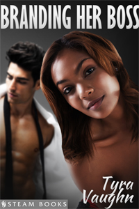 Branding Her Boss  by Tyra Vaughn  Available Now:   Amazon ,  Barnes & Noble ,  Google-Play ,  Kobo ,  All-Romance   Coming Soon:  iTunes