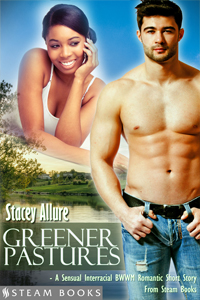 Greener Pastures   by Stacey Allure   Available Now!    Amazon ,  Barnes & Noble ,  Kobo ,  All-Romance  ,   iTunes ,  Google-Play ,  Scribd    new!