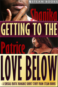 Getting to the Love Below    by Shanika Patrice   When Jasmine tells her otherwise great man, Peter, that he is a selfish lover in bed, Peter can't believe it - until Jasmine reveals she's been faking her orgasms. With her birthday coming up, Peter has a chance to prove to her that can give as good as he can take, and that he can reach her love below.   Available now!   Amazon ,  Barnes & Noble ,  iTunes ,  Google-Play ,  All-Romance ,  Kobo ,  Scribd    New!