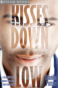 Kisses Down Low   by Shanika Patrice   Available now!   Amazon ,  Barnes & Noble ,  Google-Play ,  Kobo ,  All-Romance ,  iTunes ,  Scribd    new!