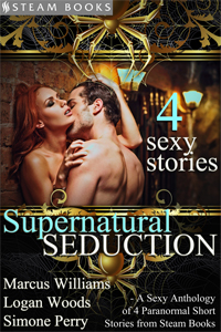 Supernatural Seduction    by Marcus Williams, Logan Woods, and Simone Perry   Imagine encounters so steamy and passionate that they break the laws of nature. Imagine no more, because SUPERNATURAL SEDUCTION realizes a quadrilogy of tales of lust, romance and the paranormal before your eyes: some tender, some freaky, and some everywhere in-between. Let experienced authors Simone Perry, Logan Woods and Marcus Williams do all the work for you.   Available Now for just  99 cents !   Amazon ,  Barnes & Noble ,  Kobo ,  All-Romance Ebooks ,  Google-Play , and more!