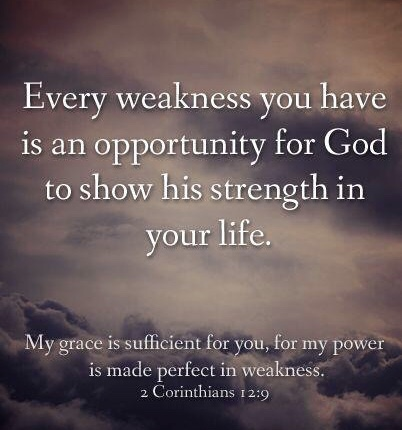 Yes, weakness makes me stronger. A gift, indeed.