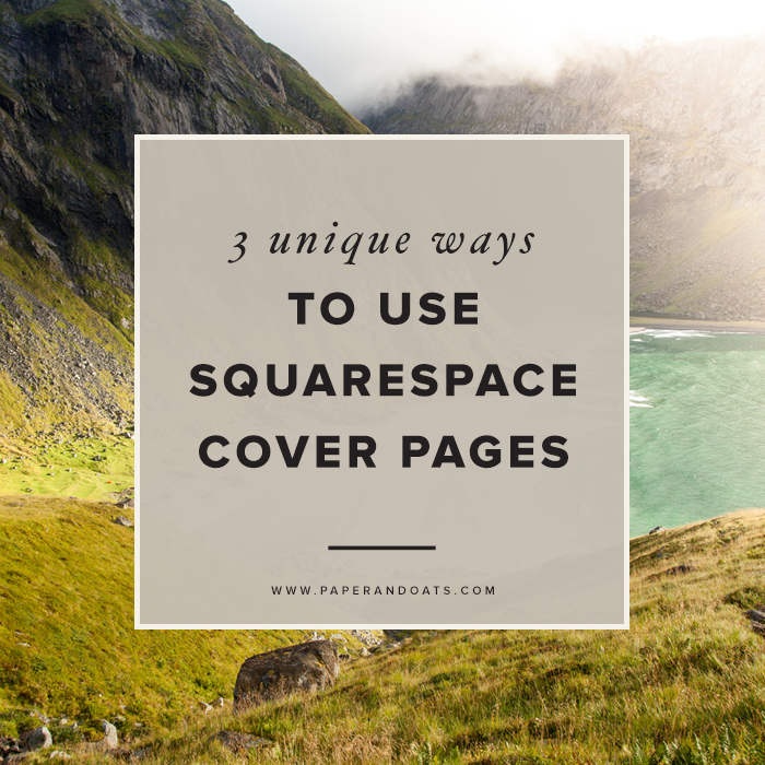 Paper + Oats | 3 unique ways to use Squarespace cover pages
