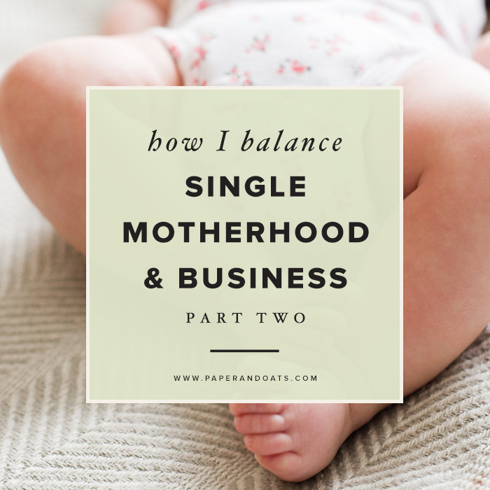 Paper + Oats | How I balance single motherhood and business, part two