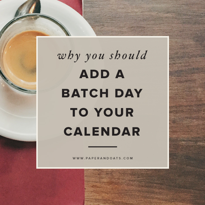 Paper + Oats   Why you should add a Batch Day to your calendar