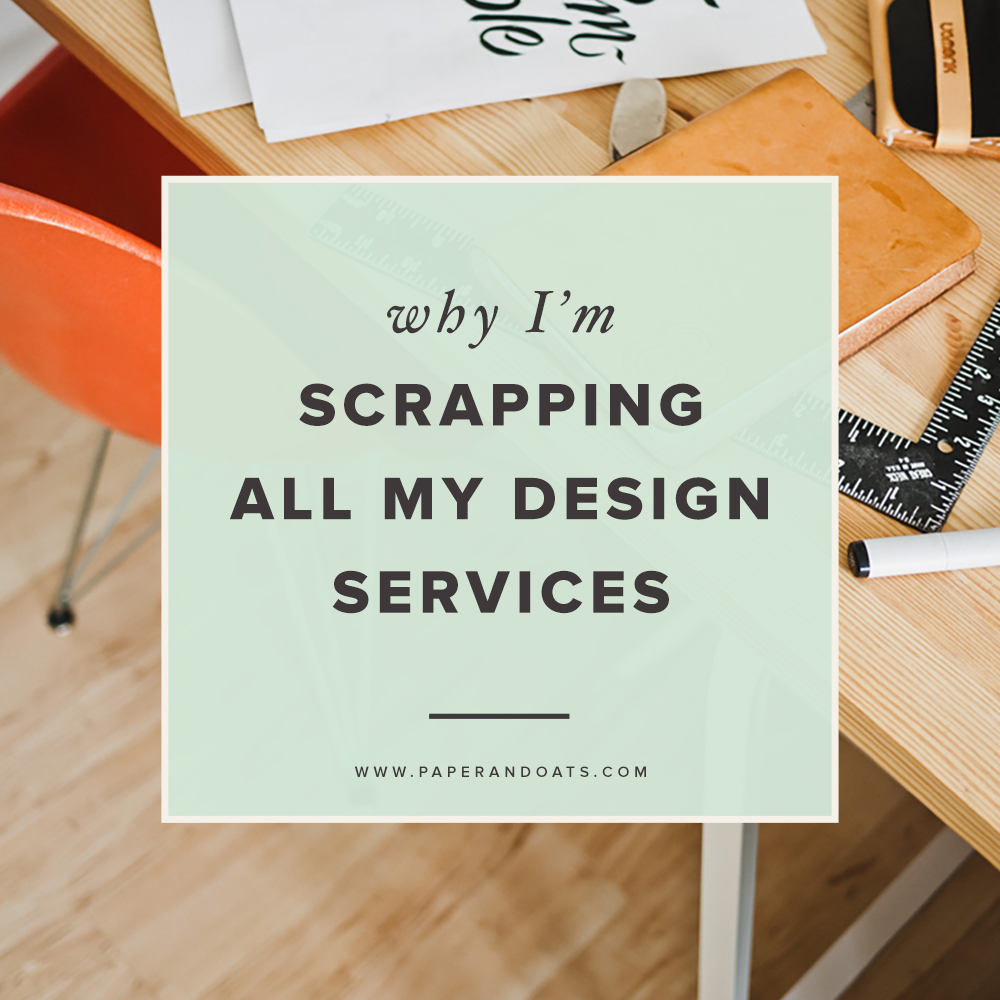 Paper + Oats | Why I'm scrapping all my design services