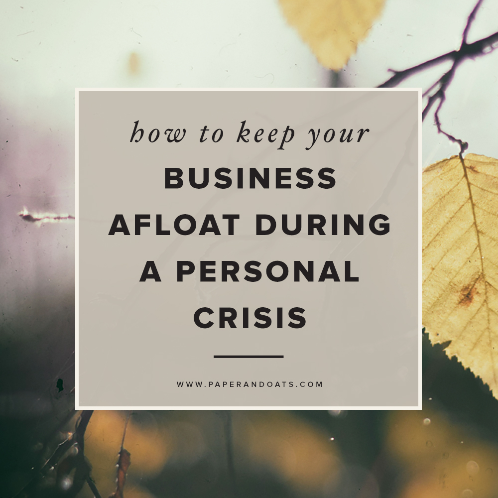 How to keep your business afloat during a personal crisis — by Paper + Oats