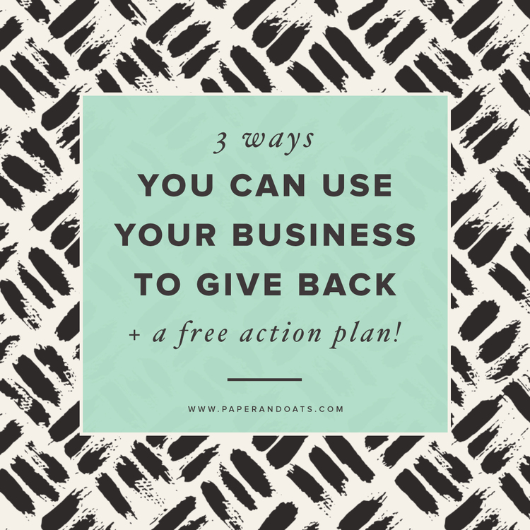 3+ways+you+can+use+your+business+to+give+back+(++free+action+plan)+—+Paper+++Oats.jpg