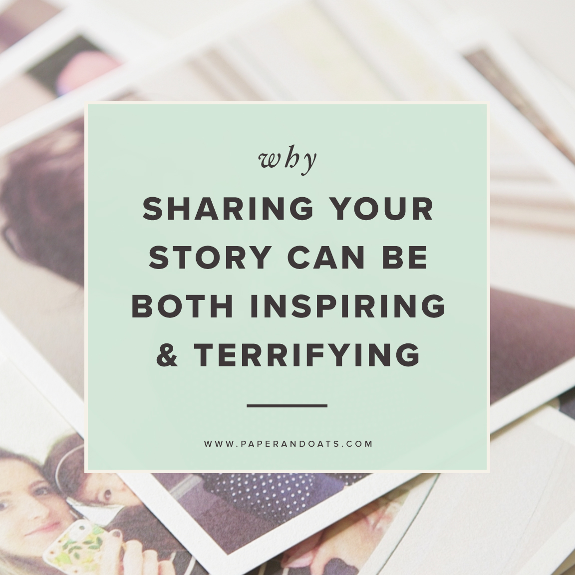 Why sharing your story can be both inspiring and terrifying –Paper + Oats