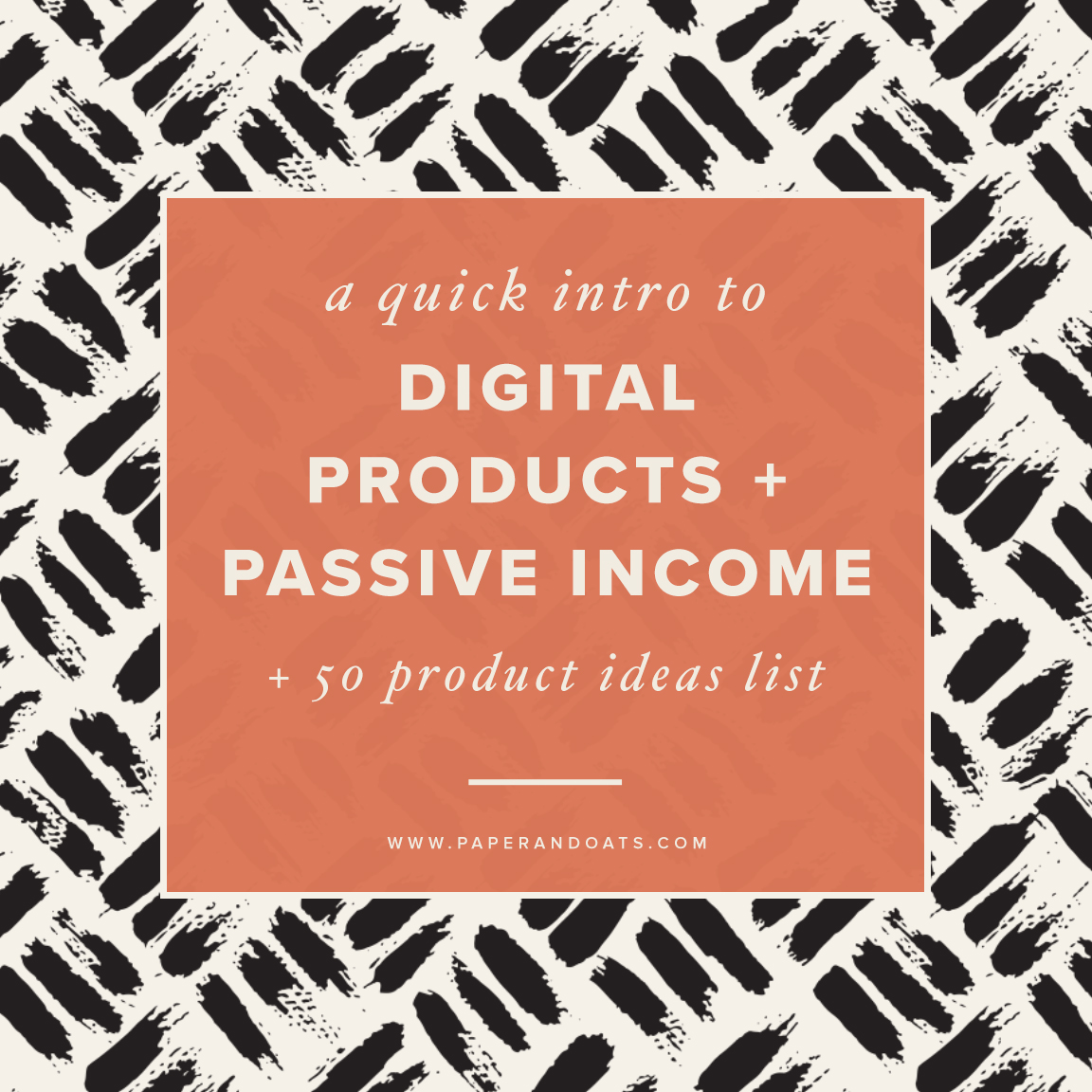 A quick intro to digital products + passive income (+ 50 product ideas list) –Paper + Oats