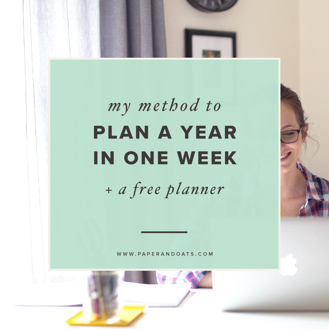 My method to plan a year in one week (+ free planner) –by Paper + Oats