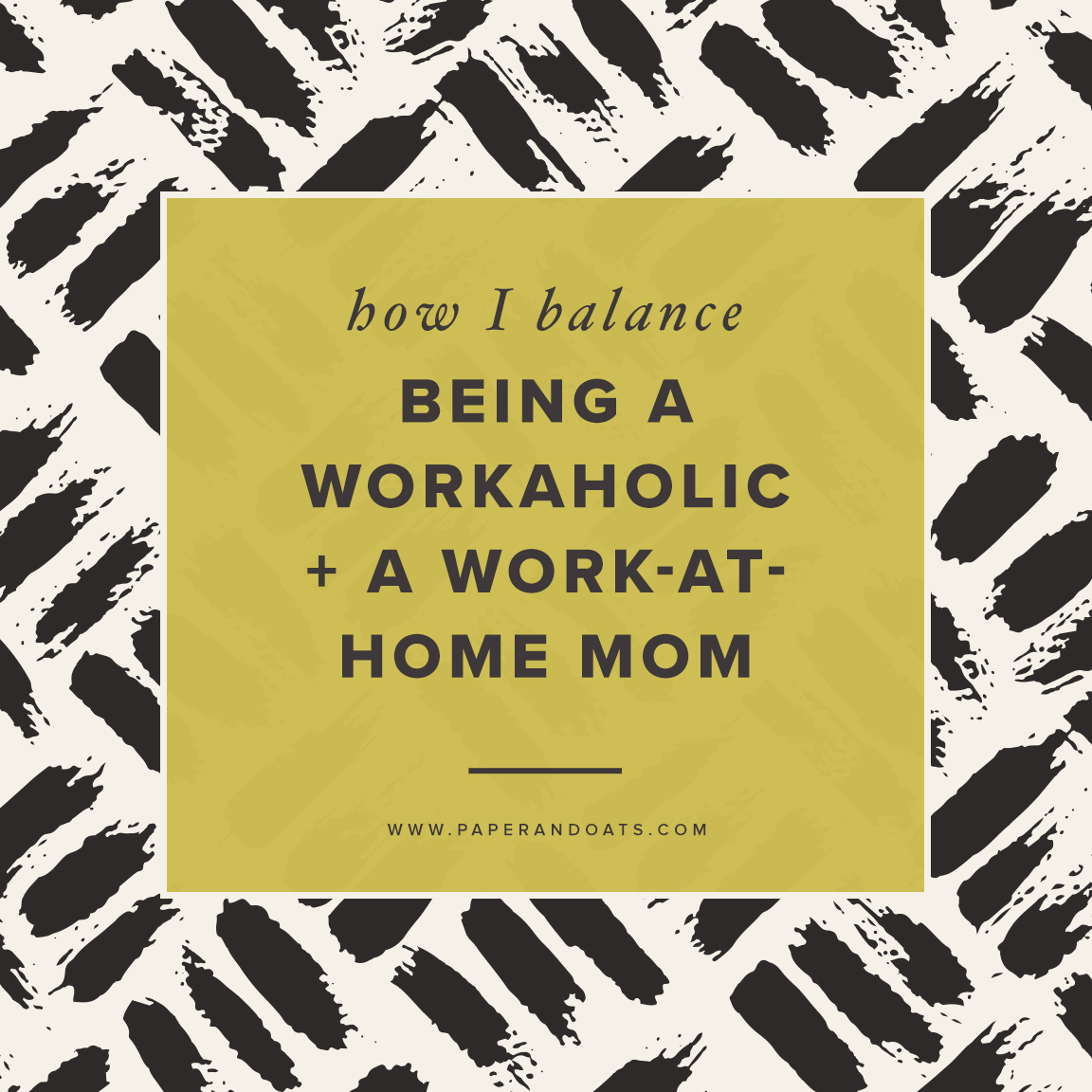 How to balance being a workaholic + a work-at-home mom – by Paper + Oats (www.paperandats.com)