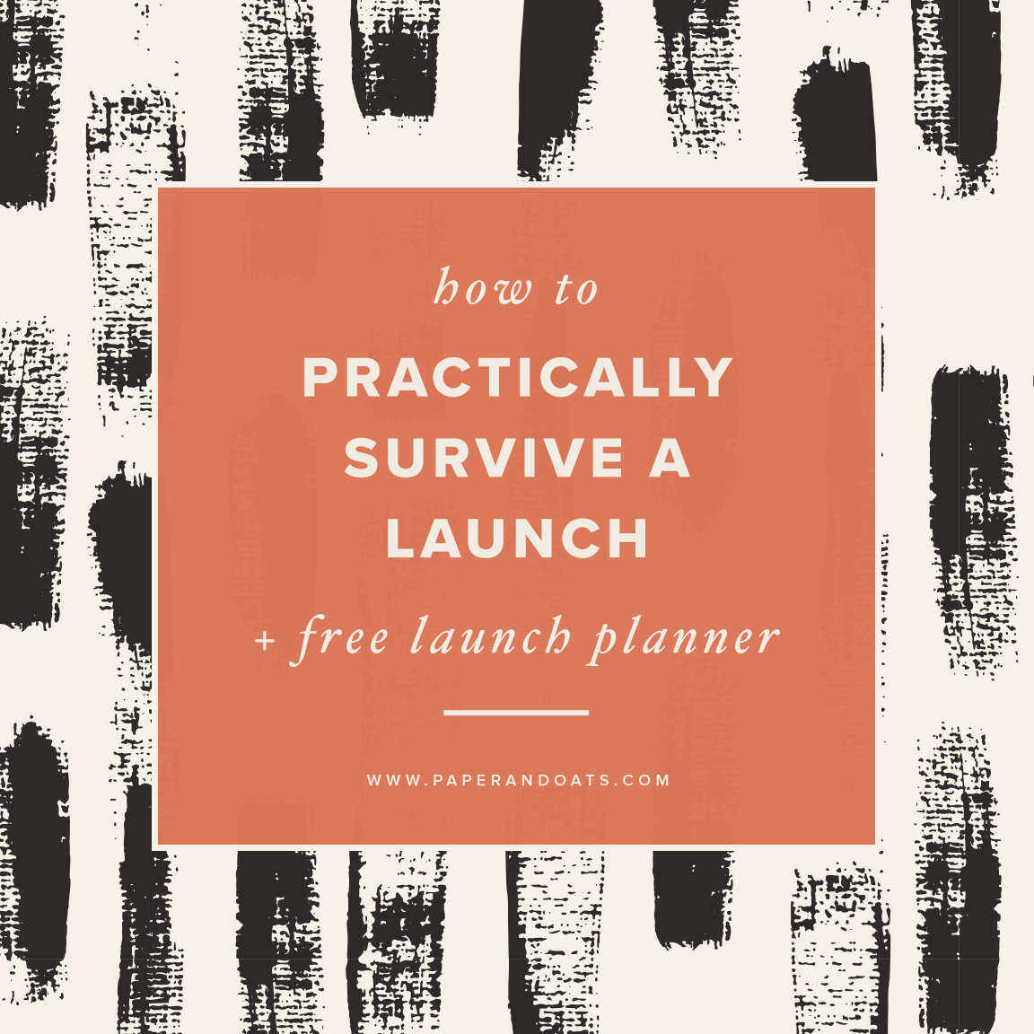 How to practically survive a launch (+ free launch planner!) –Paper + Oats