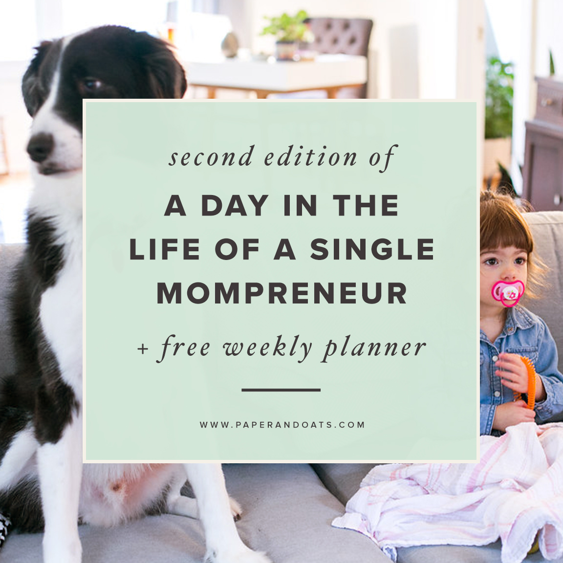 Day in the life of a single mompreneur - second edition (+ free weekly planner download!) - from Paper + Oats