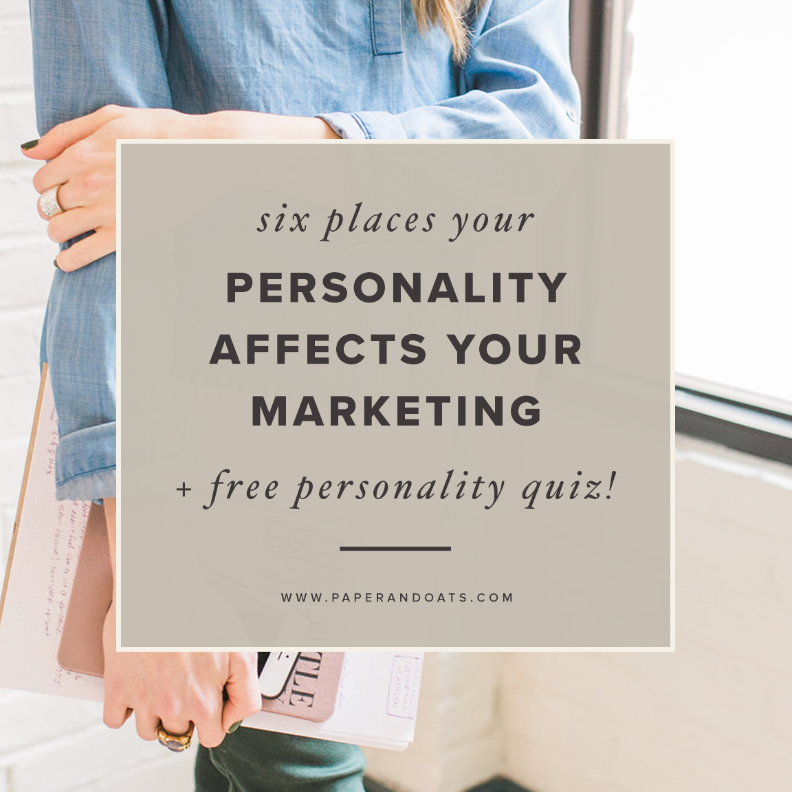 6 places your personality affects your marketing (+ free personality quiz!) –by Paper + Oats