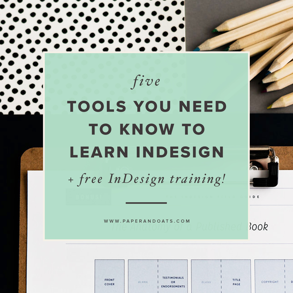 5 tools you need to know to learn Adobe InDesign – and free InDesign training! – www.paperandoats.com