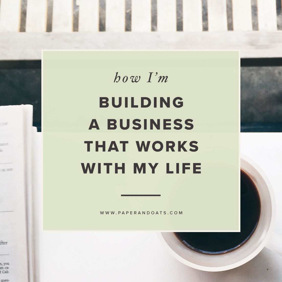 How I'm building a business that works with my life (2017 review + survey) by Paper + Oats