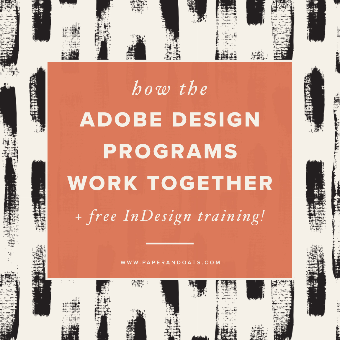 How the Adobe design programs work together (+ course closes tomorrow!) — Paper + Oats