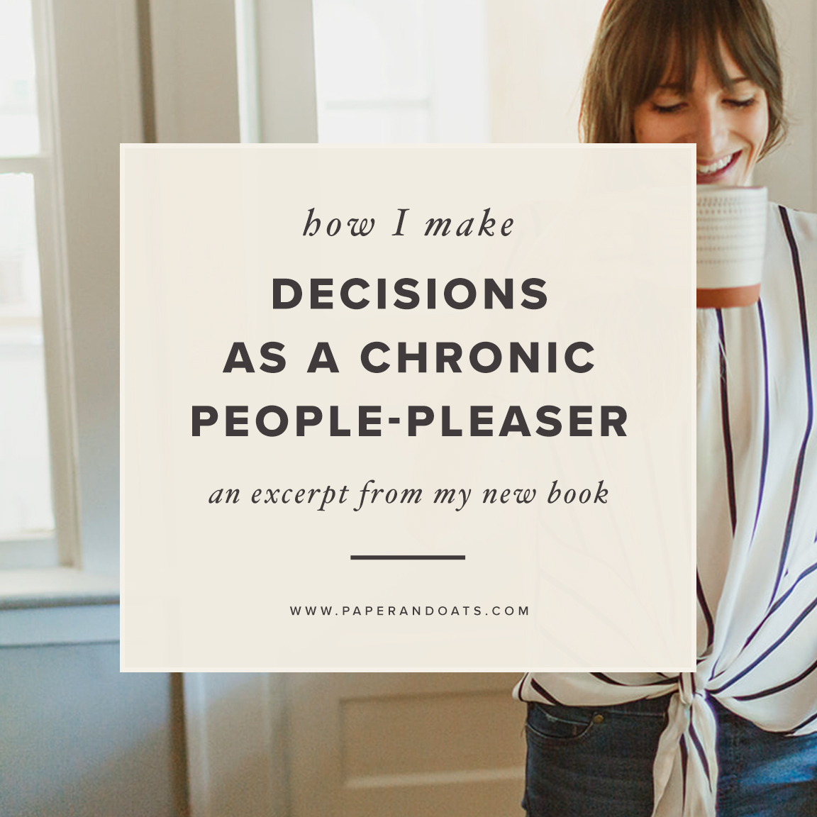 How I make decisions as a chronic people-pleaser (an excerpt from my new book) — paperandoats.com