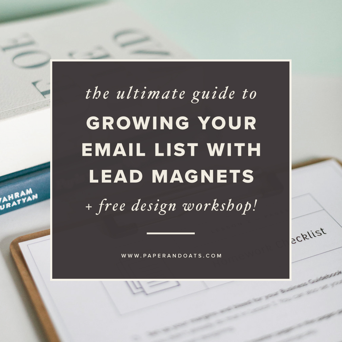 The ultimate guide to growing your email list with lead magnets (+ free design workshop!)